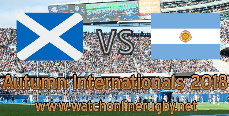 Watch Scotland VS Argentina Live rugby