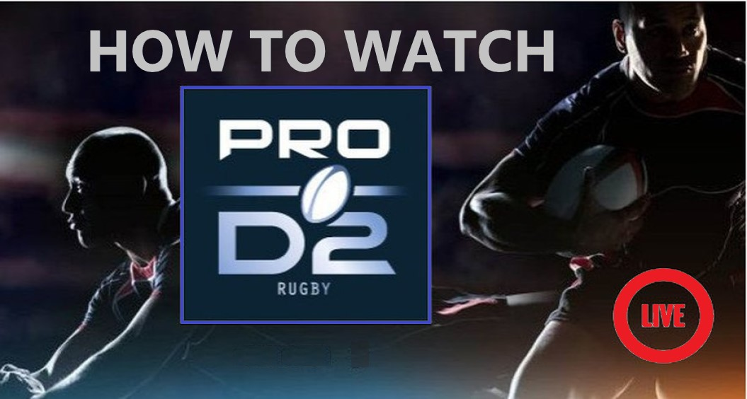 how-to-watch-rugby-pro-d2-live-stream-anywhere