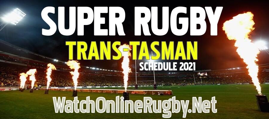 Super Rugby Trans Tasman 2021 Schedule Live Stream Full Match Replay