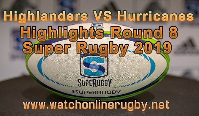 Highlanders VS Hurricanes Highlights RD 8 Super Rugby 2019