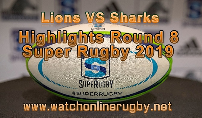 Lions VS Sharks HIGHLIGHTS ROUND 8 SUPER RUGBY 2019