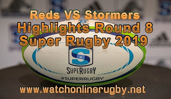 Reds VS Stormers HIGHLIGHTS RD 8 SUPER RUGBY 2019