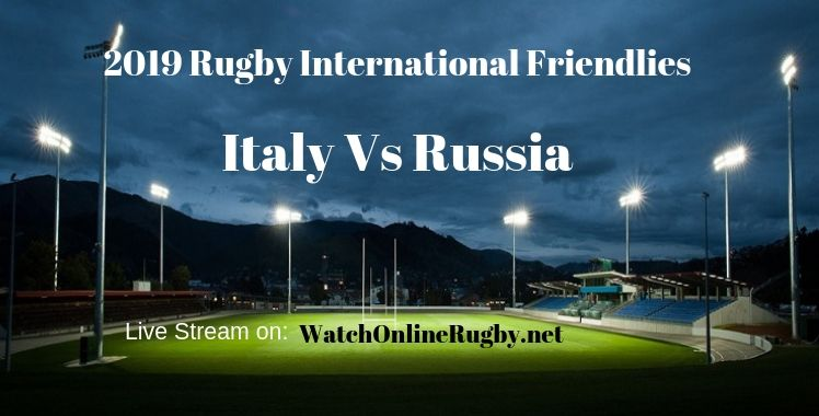 Italy Vs Russia Rugby Live Stream