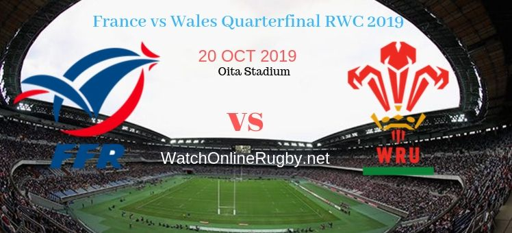 Wales VS France 2019 RWC Quarter-final Live Stream