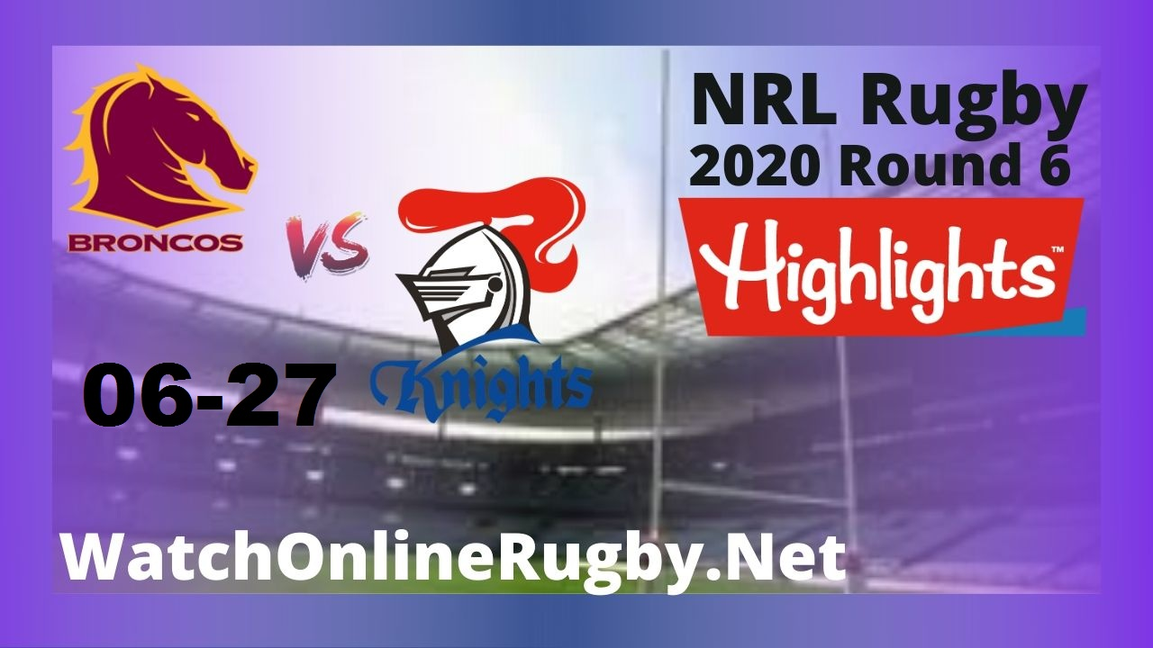 Knights Vs Broncos Highlights 2020 Round 6 Nrl Rugby