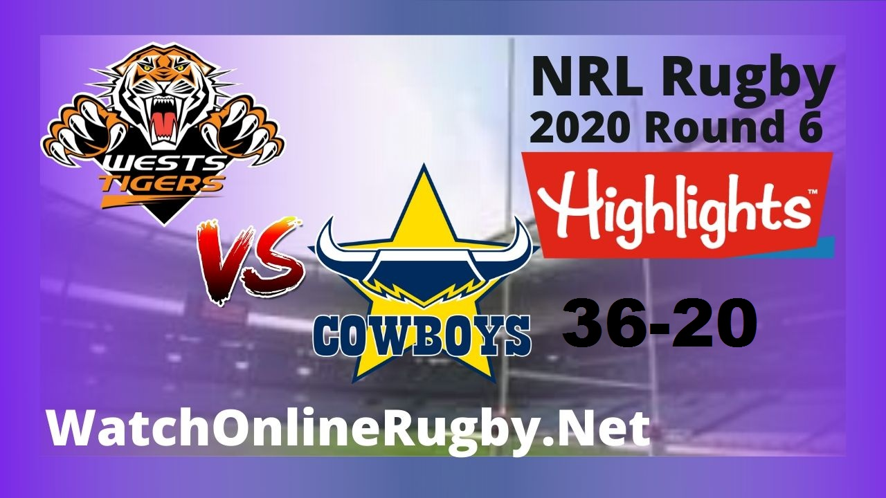 Wests Tigers Vs Cowboys Highlights 2020 Round 6 Nrl Rugby