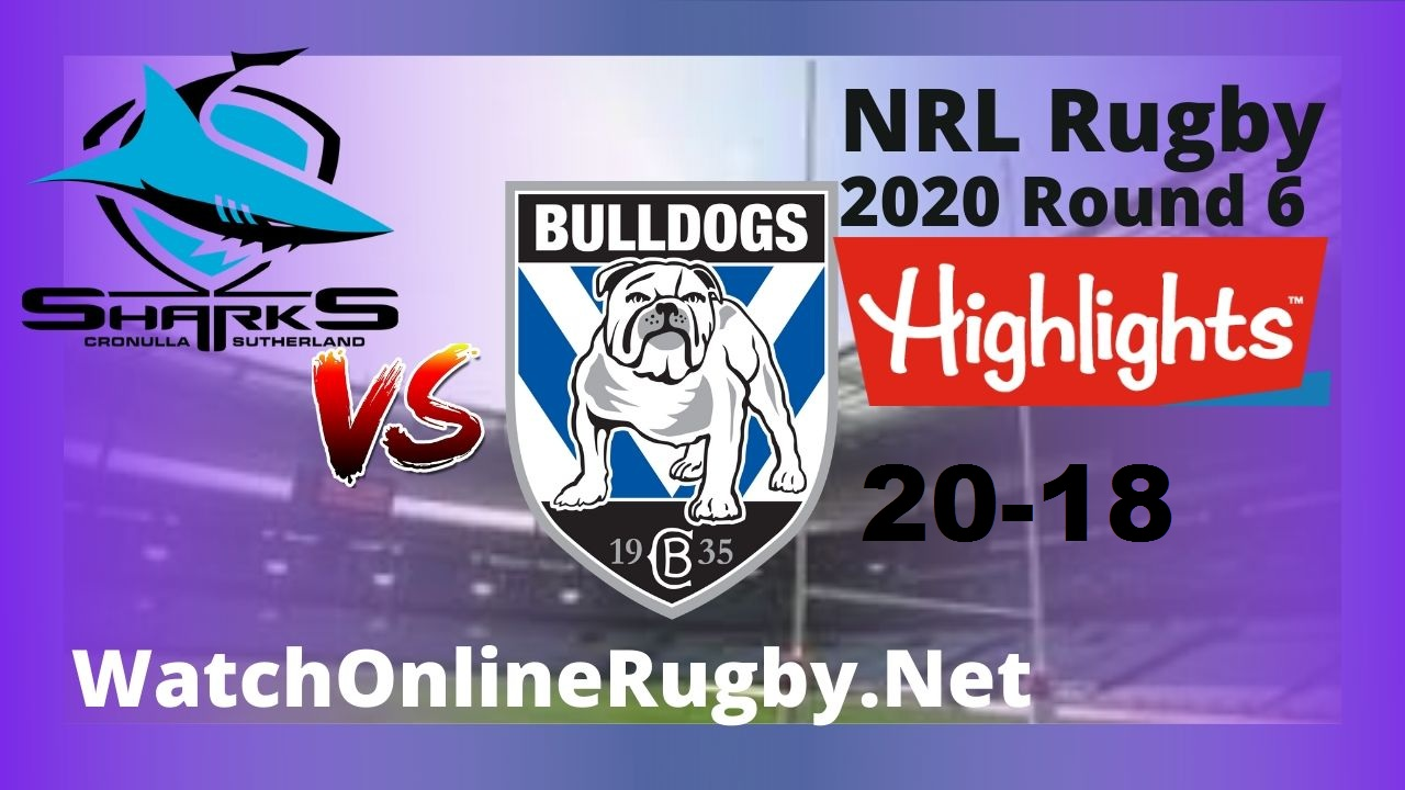 Sharks Vs Bulldogs Highlights 2020 Round 6 Nrl Rugby