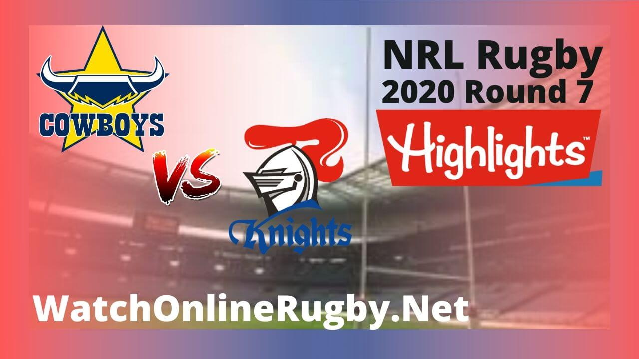 Cowboys Vs Knights Highlights 2020 Round 7 Nrl Rugby