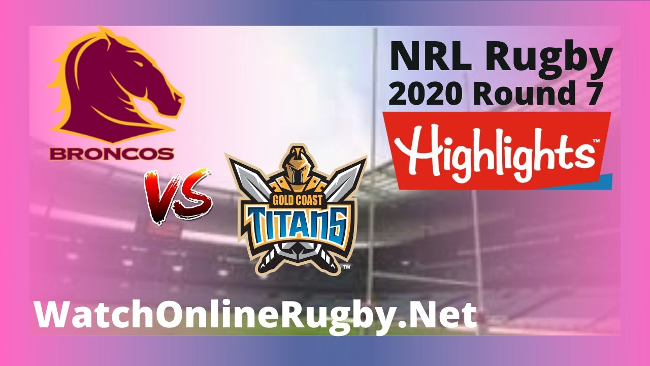 Broncos Vs Titans Highlights 2020 Round 7 Nrl Rugby