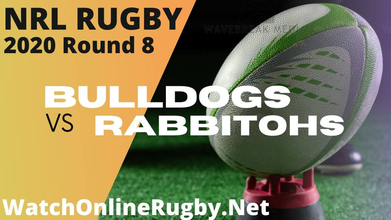 Rabbitohs Vs Bulldogs Highlights 2020 Round 8 Nrl Rugby