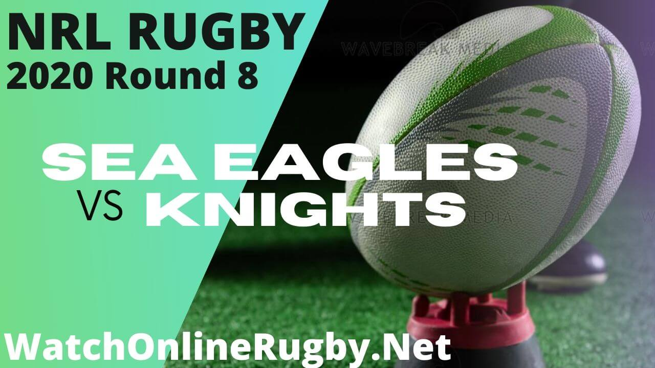 Sea Eagles Vs Knights Highlights 2020 Round 8 Nrl Rugby