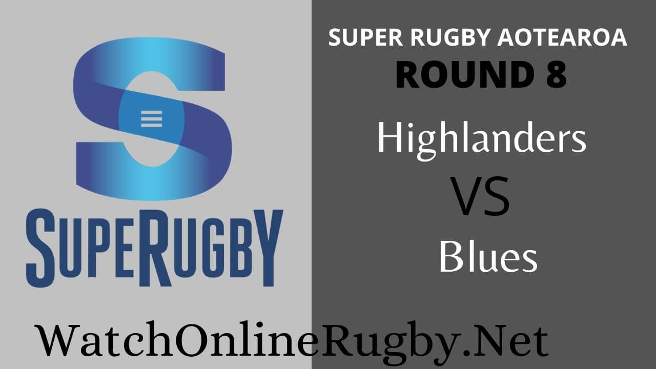 Highlanders Vs Blues Highlights 2020 Rd 8 Super Rugby Aotearoa