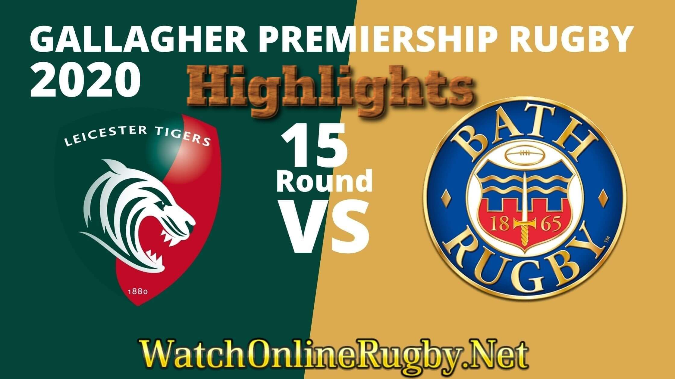 Leicester Tigers Vs Bath Rugby Highlights 2020 Rd 15