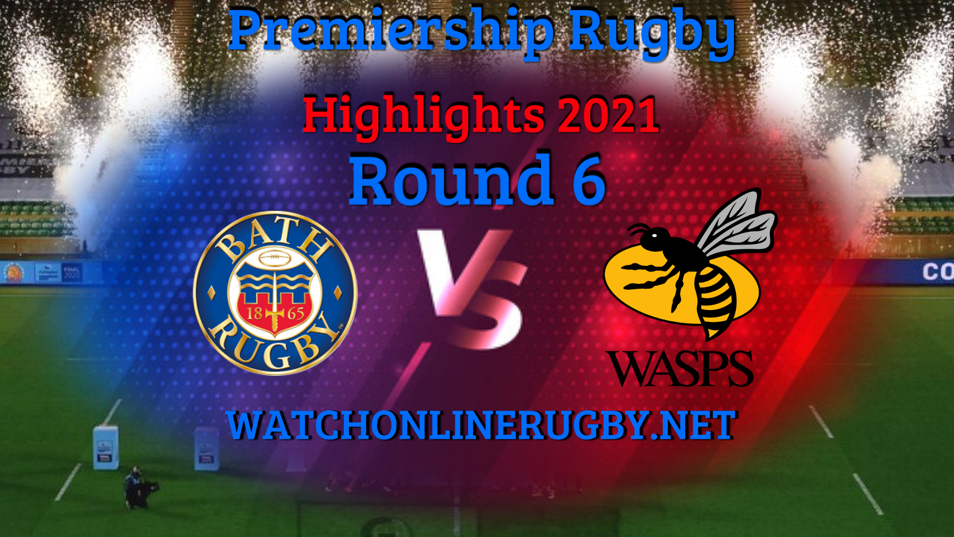 Bath Rugby VS Wasps Premiership Rugby 2021 RD 6
