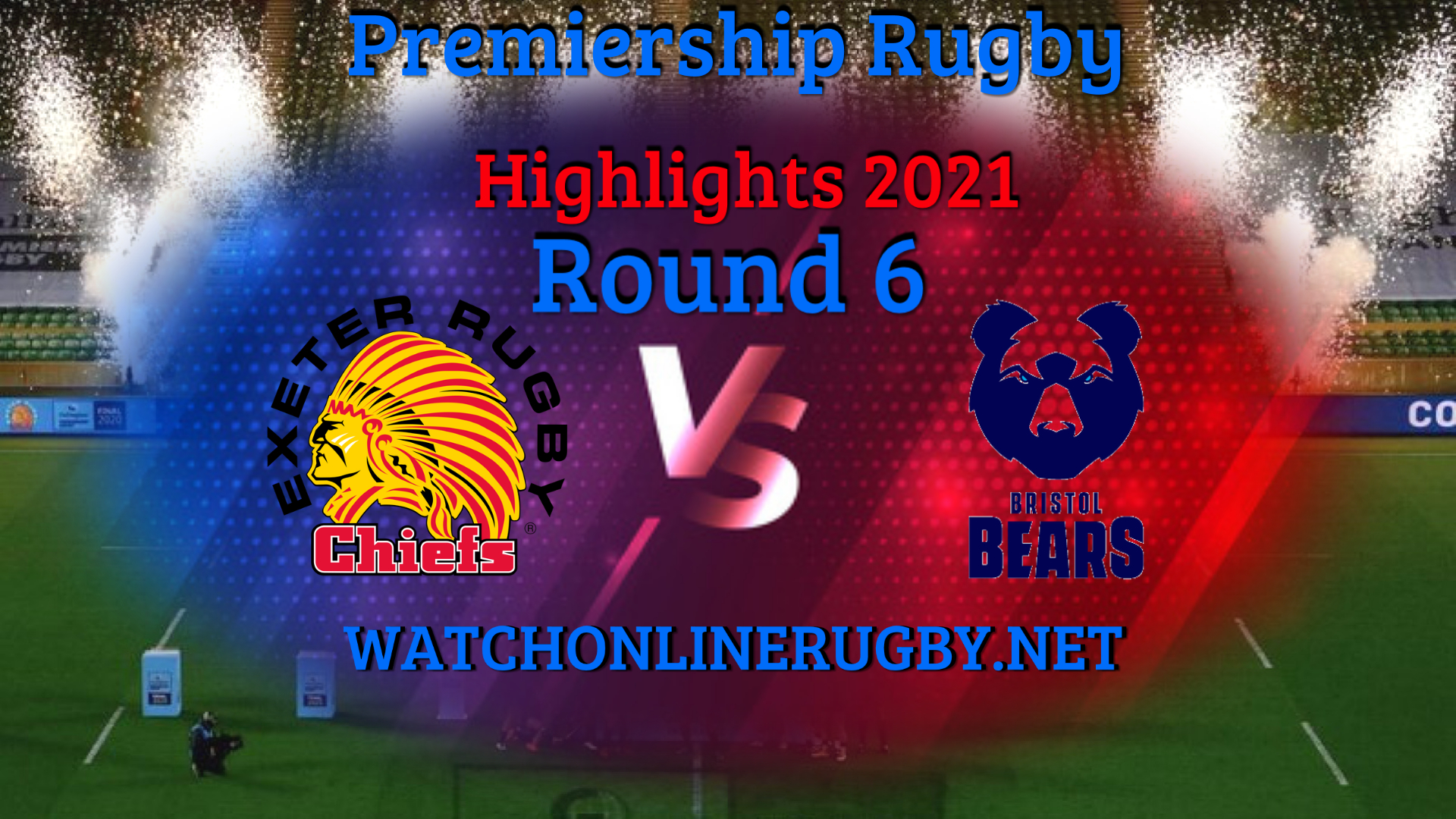 Exeter Chiefs VS Bristol Bears Premiership Rugby 2021 RD 6