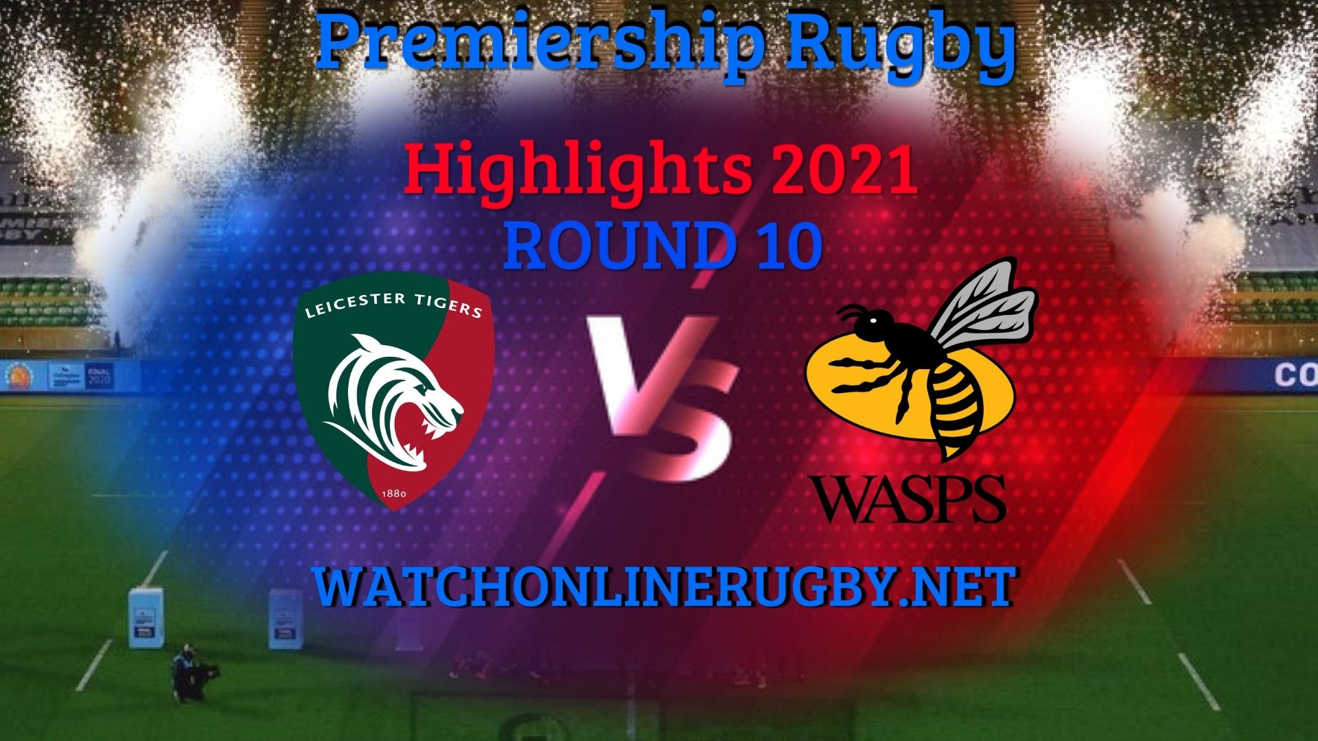 Leicester Tigers Vs Wasps Premiership Rugby 2021 RD 10
