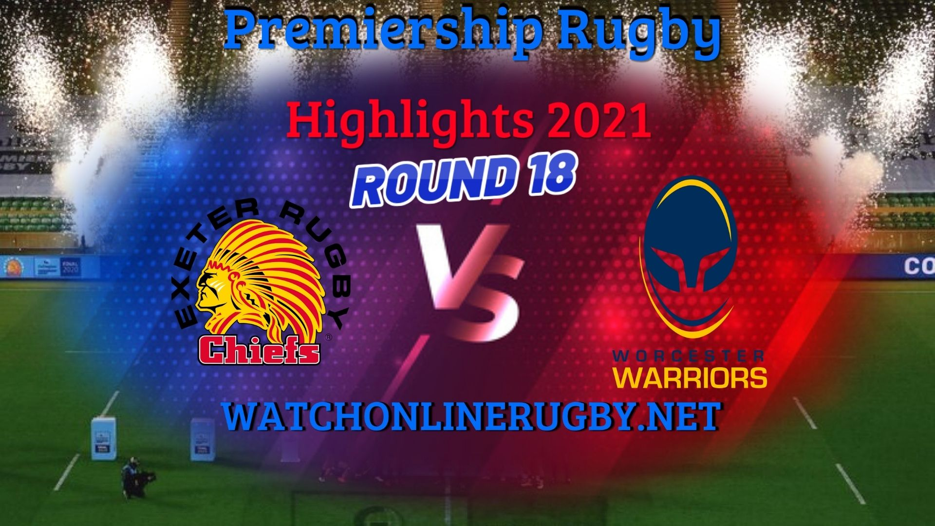 Exeter Chiefs Vs Worcester Warriors Premiership Rugby 2021 RD 18