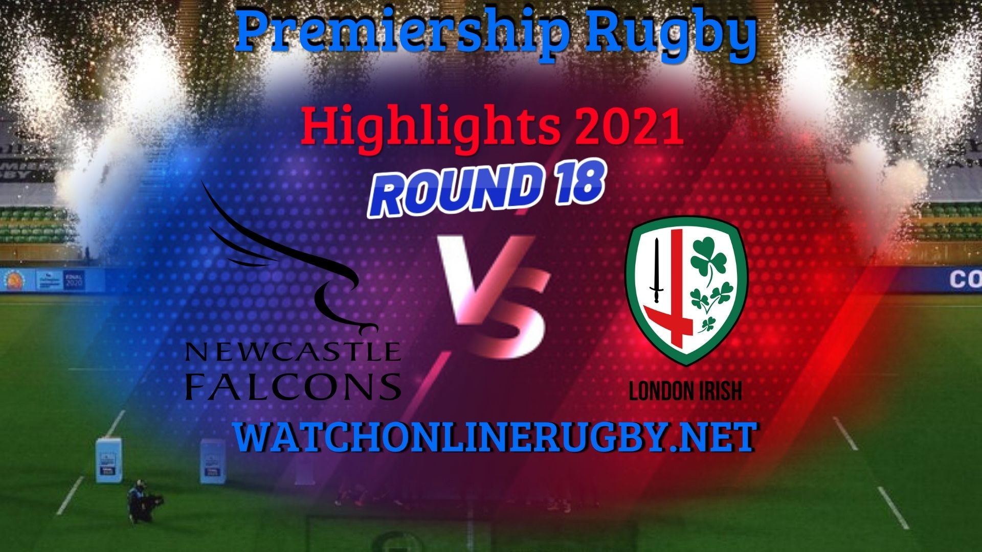 Newcastle Falcons Vs London Irish Premiership Rugby 2021 RD 18