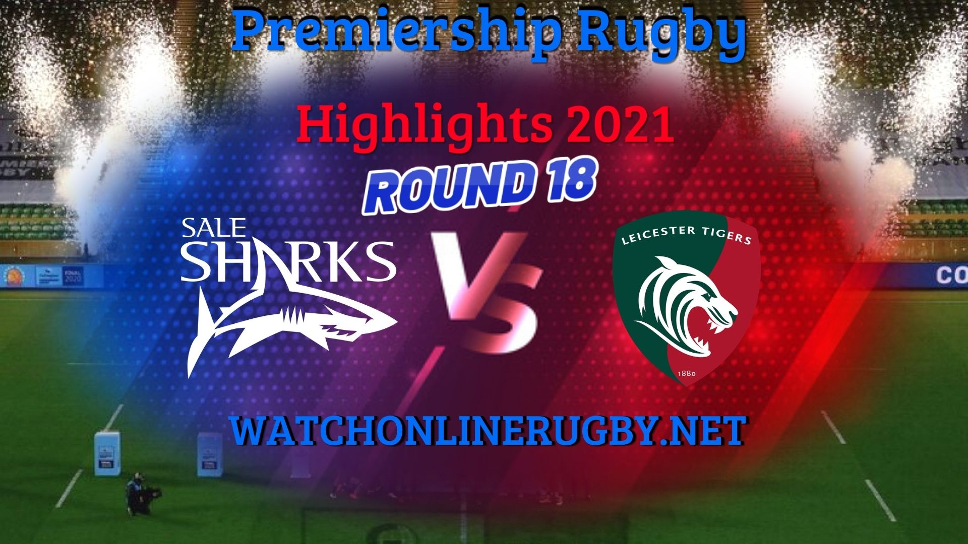 Sale Sharks Vs Leicester Tigers Premiership Rugby 2021 RD 18