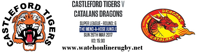Castleford Tigers Vs Catalans Dragons live